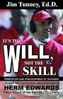 It's the Will, Not the Skill: Principles and Philosophies of Success as Seen Through the Eyes, Mind and Heart of Herm Edwards, Head Coach of the Kansas City Chiefs by Jim Tunney (Paperback / softback, 2007)