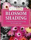 Blossom Shading: Grayscale Photo Coloring Book for Grown Ups by Majestic Coloring (Paperback / softback, 2015)