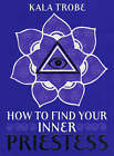 How to Find Your Inner Priestess by Kala Trobe (Paperback, 2005)