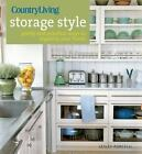 Country Living Storage Style : Pretty and Practical Ways to Organize Your Home by Lesley Porcelli (2012, Paperback)