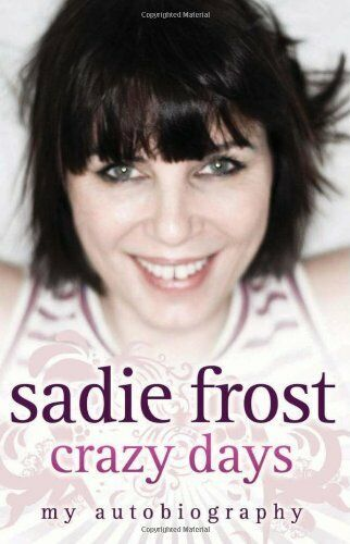 Crazy Days: My Autobiography By Sadie Frost