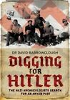 Digging for Hitler: The Nazi Archaeologists Search for an Aryan Past by David Barrowclough (Hardback, 2016)