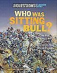Who Was Sitting Bull?: And Other Questions about the Battle of Little Bighorn S