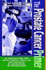 The Prostate Cancer Primer It's Not a Disease Just for Older Men Anymore Paperback – 23 Mar 2004