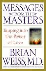 Messages from the Masters : Tapping into the Power of Love by Brian L. Weiss (2000, Hardcover)