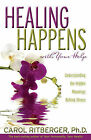 Healing Happens with Your Help: Understanding the Hidden Meanings Behind Illness by Carol Ritberger (Paperback / softback, 2009)