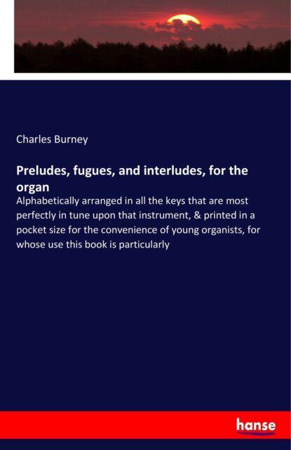 Preludes, fugues, and interludes, for the organ von Charles Burney (Taschenbuch)