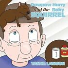 Pawpaw Harry and The Baby Squirrel 9781456746162 by Tanya Lawson Book