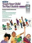 Alfred's Teach Your Child to Play Ukulele, Bk 1: The Easiest Ukulele Method Ever!, Book & CD by Nathaniel Gunod, Link Harnsberger, Ron Manus (Paperback / softback, 2014)