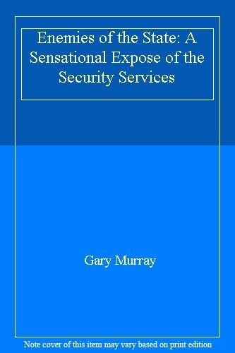 Enemies of the State: A Sensational Expose of the Security Services By Gary Mur