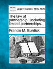 The Law of Partnership: Including Limited Partnerships. by Francis M Burdick (Paperback / softback, 2010)
