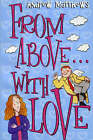 From Above With Love by Andrew Matthews (Paperback, 2002)