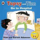 Topsy and Tim: Go to Hospital by Jean Adamson (Paperback, 2010)