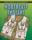 Northeast Indians by Christin Ditchfield (Hardback)