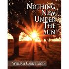 Nothing Under The Sun 9781453574669 by William Carr Blood Paperback
