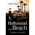 Hollywood at the Beach: Murder at Inceville by Mark Bird (Paperback / softback, 2013)