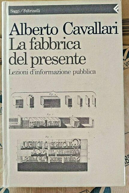 LA FABBRICA DEL PRESENTE - ALBERTO CAVALLARI - FELTRINELLI  1a EDIZ.1990