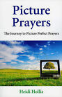 Picture Prayers: The Journey to Picture Perfect Prayers by Heidi Hollis (Paperback, 2009)