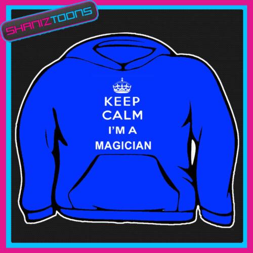 KEEP CALM I/'M A MAGICIAN ADULTS MENS LADIES HOODIE HOODY GIFT