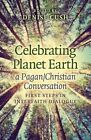 Celebrating Planet Earth, a Pagan/Christian Conversation: First Steps in Interfaith Dialogue by John Hunt Publishing (Paperback, 2015)