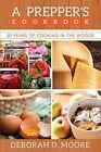 A Prepper's Cookbook: Twenty Years of Cooking in the Woods by Deborah D. Moore (Paperback, 2016)