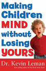 Making Children Mind without Losing Yours by Kevin Leman (Paperback, 2005)
