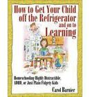 How to Get Your Child Off the Refrigerator and on to Learning by Carol Barnier, Barnier Carol (Paperback / softback)