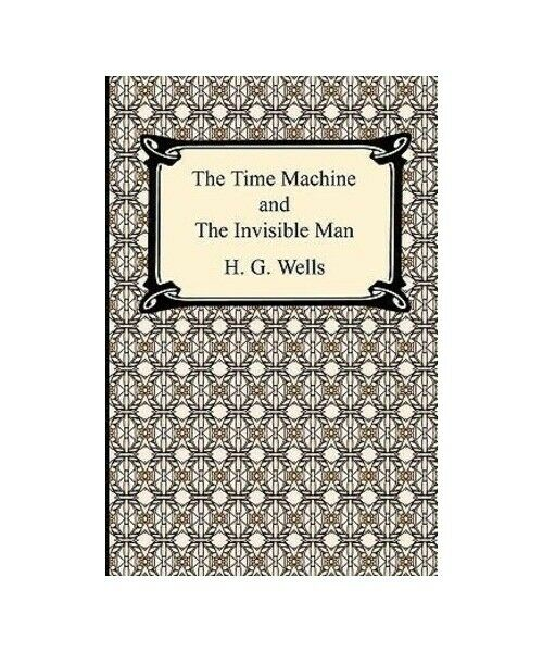 """H. G. Wells """"The Time Machine and The Invisible Man"""""""