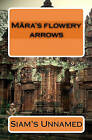 Mara's Flowery Arrows by Siam's Unnamed (Paperback / softback, 2010)