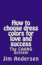 HOW TO CHOOSE DRESS COLORS FOR LOVE AND SUCCESS - JIM ANDERSEN (PAPERBACK) NEW