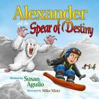 Alexander and the Spear of Destiny by Susan Aguilo (Paperback / softback, 2013)