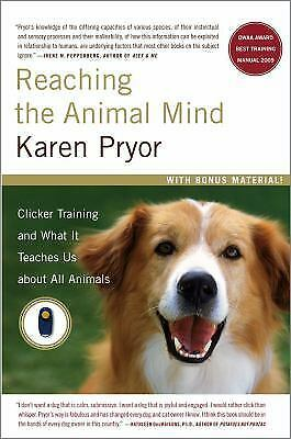 Reaching the Animal Mind : Clicker Training and What It Teaches Us about All...