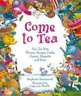 Come to Tea : Fun Tea Party Themes, Recipes, Crafts, Games, Etiquette and More by Stephanie Dunnewind (2002, Hardcover)