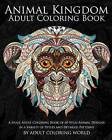 Animal Kingdom: Adult Coloring Book: A Huge Adult Coloring Book of 60 Wild Animal Designs in a Variety of Styles and Detailed Patterns by Adult Coloring World (Paperback / softback, 2016)