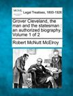 Grover Cleveland, the Man and the Statesman: An Authorized Biography. Volume 1 of 2 by Robert McNutt McElroy (Paperback / softback, 2010)