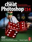 How to Cheat in Photoshop CS4: The Art of Creating Photorealistic Montages by Steve Caplin (Paperback, 2009)