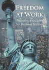 Freedom at Work: Founding Principles for Business Success by J M Murff (Hardback, 2012)