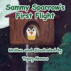 Sammy Sparrow's First Flight by Tracy Ahrens (Paperback / softback, 2014)