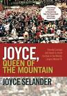 Joyce, Queen of the Mountain: Female Courage and Hand-To-Hand Combat in the World's Largest Money Pit by Joyce Selander (Hardback, 2011)
