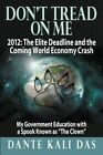 Don't Tread on Me 2012: The Elite Deadline and the Coming World Economy Crash My Government Education with a Spook Known as the Clown by Dante Kali Das (Paperback / softback, 2011)