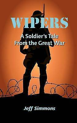 1 of 1 - NEW Wipers: A Soldier's Tale From the Great War by Jeff Simmons