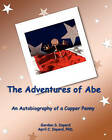 The Adventures of Abe: An Autobiography of a Copper Penny by April C Inyard Phd, Gordon S Inyard (Paperback / softback, 2010)