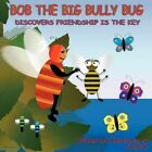 Bob The Big Bully Bug Discovers Friendship Is The Key by Shelfish 9781456027926