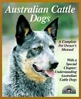 Complete Pet Owner's Manuals: Australian Cattle Dog : Everything about Purchase, Care, Nutrition, Breeding, Behavior and Training by Richard G. Beauchamp (1997, Paperback)