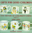 Gifts for Good Children: v. 2: The History of Children's China, 1890-1990 by Maureen Batkin (Hardback, 1996)