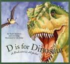 D Is for Dinosaur: A Prehistoric Alphabet by Todd Chapman (Hardback, 2007)