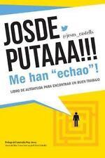 JOSDEPUTAAA!!! Me Han Echao ! : Guía para Encontrar un Buen Trabajo by Jesús...