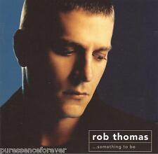 ROB THOMAS (of MATCHBOX TWENTY) - ...Something To Be (UK 12 Tk CD Album)