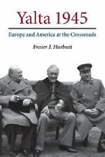 Yalta 1945 : Europe and America at the Crossroads by Fraser J. Harbutt (2014,...