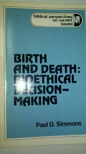 Birth and Death  Bioethical Decision-Making  Biblical perspectives on